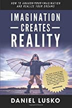 Imagination Creates Reality: How To Awaken Your Imagination and Realize Your Dreams