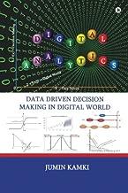 Digital Analytics: Data Driven Decision Making in Digital World
