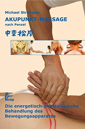 Akupunkt-Massage nach Penzel: Die energetische Behandlung des Bewegungsapparates
