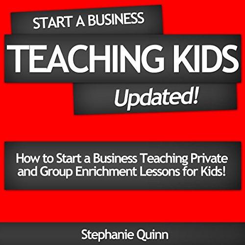 Start a Business Teaching Kids: Updated! audiobook cover art