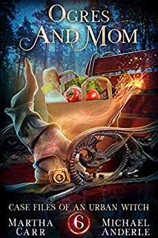 Ogres and Mom (Case Files Of An Urban Witch Book 6) by [Martha Carr, Michael Anderle]