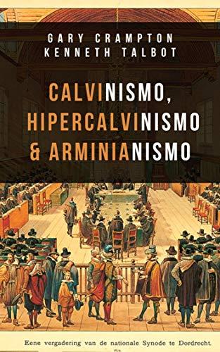 Calvinismo, hiper-calvinismo & arminianismo (Portuguese Edition)