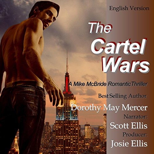 The Cartel Wars     A Mike McBride Novel, Book 4              By:                                                                                                                                 Dorothy May Mercer                               Narrated by:                                                                                                                                 Scott Ellis                      Length: 8 hrs and 3 mins     Not rated yet     Overall 0.0