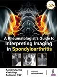 A Rheumatologist'S Guide To Interpreting Imaging In Spondyloarthritis (English Edition)