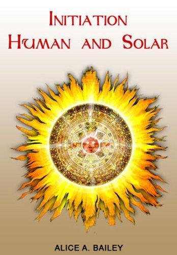 Initiation, Human And Solar (English Edition)