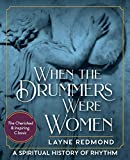 When The Drummers Were Women: A Spiritual History of Rhythm
