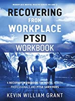 Recovering from Workplace PTSD Workbook: A Recovery Workbook for Mental Health Professionals and PTSD Survivors
