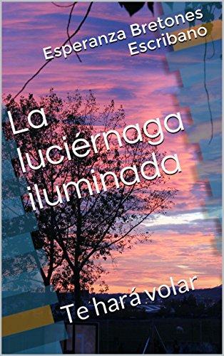 La luciérnaga iluminada: Te hará volar (Spanish Edition)
