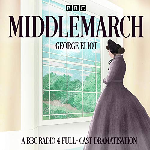 Middlemarch: A BBC Radio 4 Full-Cast Dramatisation