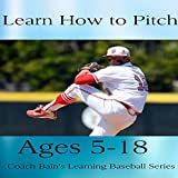 Learn How to Pitch (Coach Bain's Learning Baseball Series) (English Edition)