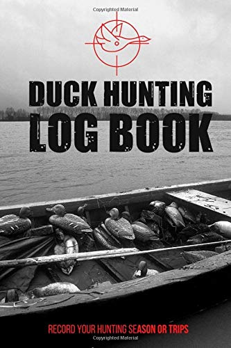 Duck Hunting Log book: A Journal To Record Your Hunting Season Or Trips- Gift For Duck Hunters