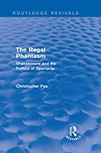 The Regal Phantasm (Routledge Revivals): Shakespeare and the Politics of Spectacle