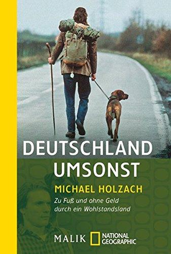 Deutschland umsonst: Zu Fuß und ohne Geld durch ein Wohlstandsland (National Geographic Taschenbuch, Band 40277)