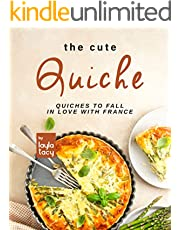The Cute Quiche: Quiches to Fall in Love with France (English Edition)