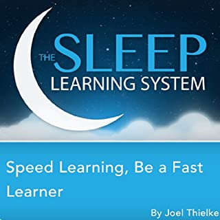 Speed Learning: Be a Faster Learner with Focus & Concentration Hypnosis, Meditation, Relaxation, and Affirmations     The Sleep Learning System              By:                                                                                                                                 Joel Thielke                               Narrated by:                                                                                                                                 Joel Thielke                      Length: 3 hrs and 14 mins     1 rating     Overall 5.0