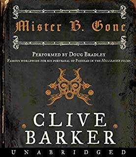 Mister B. Gone                   By:                                                                                                                                 Clive Barker                               Narrated by:                                                                                                                                 Doug Bradley                      Length: 6 hrs and 28 mins     391 ratings     Overall 4.1
