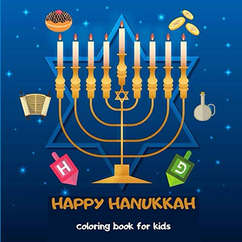 Happy Hanukkah Coloring Book for Kids: Menorah, Hanukkah candles, stars of David, torah, oil lamps and more - The Perfect Fun with Colouring for everyone Jewish child! Makes a great holiday gift!