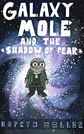 Galaxy Mole and the Shadow of Fear