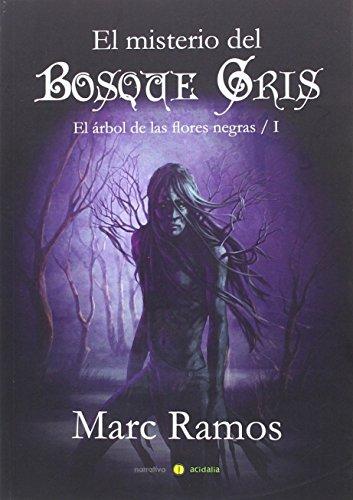 El misterio del Bosque Gris: El árbol de las flores negras I: Primera parte de la saga 'El árbol de las flores negras' (Narrativa Acidalia)