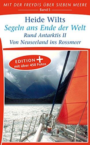 Segeln ans Ende der Welt (Edition+): Rund Antarktis II - Von Neuseeland ins Rossmeer (Mit der Freydis über sieben Meere (Edition+) 5)