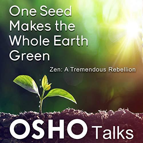 Amazon.com: One Seed Makes the Whole Earth Green (Audible Audio Edition):  Osho, Osho, Osho International: Audible Audiobooks