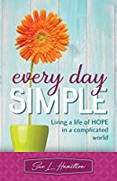 Every Day Simple: Living a Life of Hope in a Complicated World