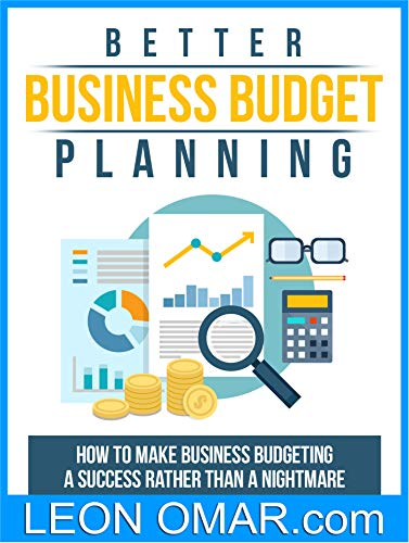 NEW Beginners Guide to Better Business Budget Planning: How to Make Business Budgeting A Success Rather Than a Nightmare (Make Money from Home Book 9) (English Edition)