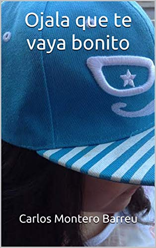 Ojala que te vaya bonito (Spanish Edition)