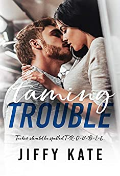 Taming Trouble: An Enemies to Lovers Single Parent Romance (Finding Focus Book 4) by [Jiffy Kate, Nichole Strauss]