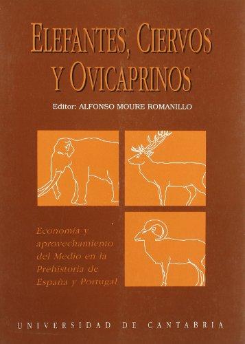 Elefantes, ciervos y ovicaprinos: Economía y aprovechamiento del medio en la Prehistoria de España y Portugal
