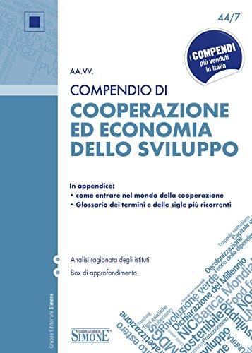 Compendio di Cooperazione ed economia dello sviluppo: In appendice: come entrare nel mondo della cooperazione - Glossario dei termini e delle sigle più ... degli istituti - Box di approfondimento