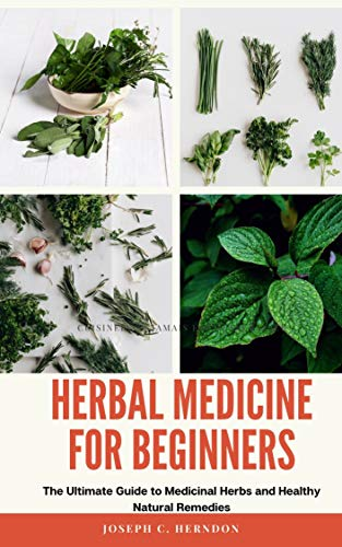Herbal Medicine For Beginners: The Ultimate Guide to Medicinal Herbs and Healthy Natural Remedies (English Edition)