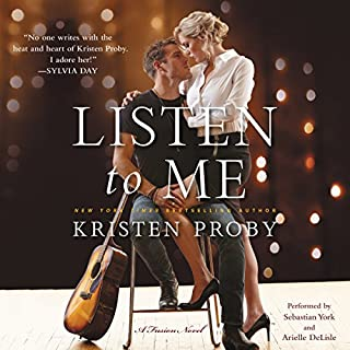Listen to Me     A Fusion Novel              By:                                                                                                                                 Kristen Proby                               Narrated by:                                                                                                                                 Sebastian York,                                                                                        Arielle DeLisle                      Length: 7 hrs and 34 mins     31 ratings     Overall 4.4