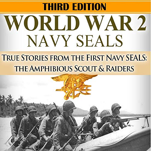 World War 2: Navy SEALs: True Stories from the First Navy SEALs: The Amphibious Scout & Raiders audiobook cover art