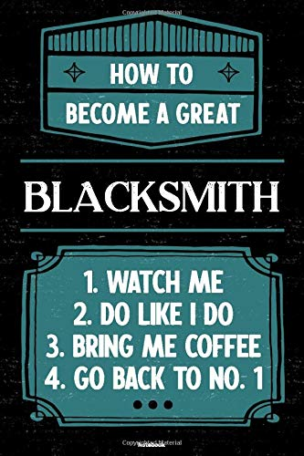 How to become a great Blacksmith Notebook: Blacksmith Journal 6 x 9 inch Book 120 lined pages gift