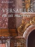 Versailles en ses marbres - Politique royale et marbriers du roi