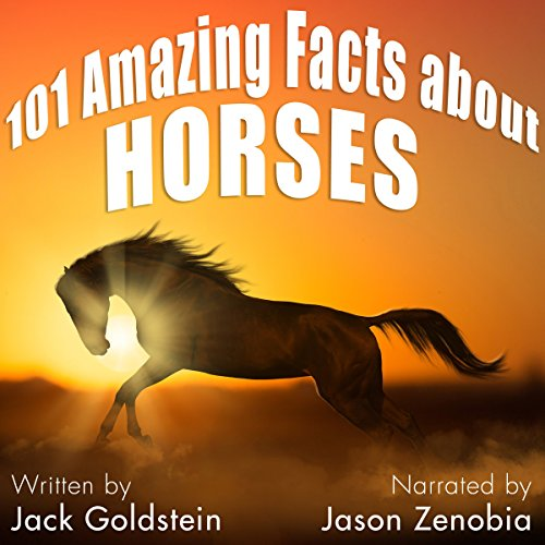 101 Amazing Facts About Horses                   By:                                                                                                                                 Jack Goldstein                               Narrated by:                                                                                                                                 Jason Zenobia                      Length: 25 mins     1 rating     Overall 3.0