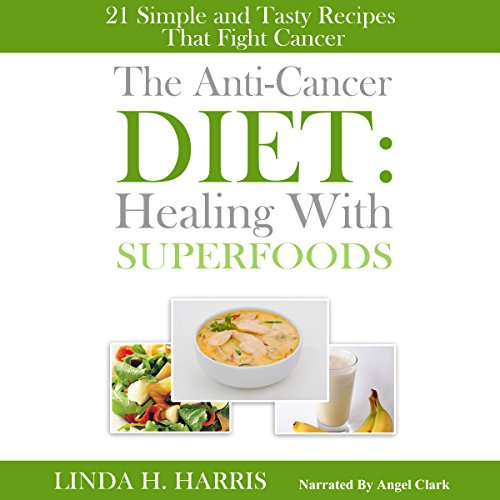 The Anti-Cancer Diet: Healing with Superfoods cover art