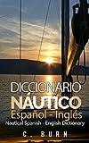 Diccionario Náutico Español - Inglés: Spanish - English Nautical Dictionary
