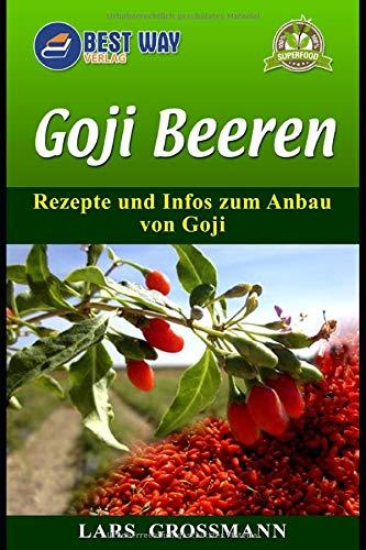 Goji Beeren: Rezepte und Infos zum Anbau von Goji (Superfoods, Band 3)