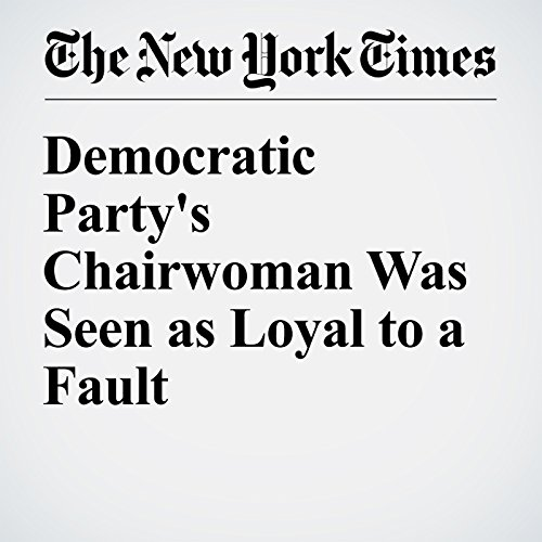 Democratic Party's Chairwoman Was Seen as Loyal to a Fault cover art