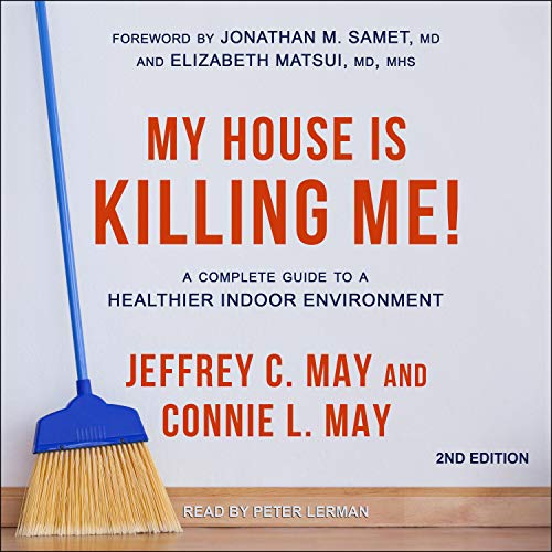 My House Is Killing Me! (2nd Edition): A Complete Guide to a Healthier Indoor Environment