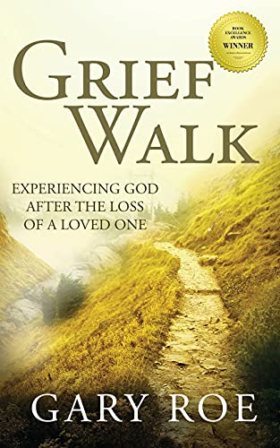 Compare Textbook Prices for Grief Walk: Experiencing God After the Loss of a Loved One God and Grief  ISBN 9781950382354 by Roe, Gary