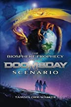 The Biosphere Prophecy and the Doomsday Scenario (Volume 1)