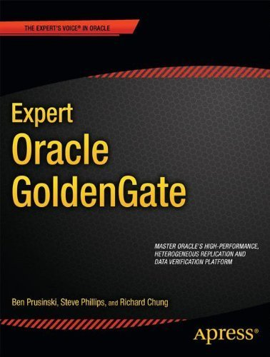 Expert Oracle GoldenGate (Expert's Voice in Oracle) 1st edition by Prusinski, Ben, Phillips, Steve, Chung, Shing (2011) Taschenbuch