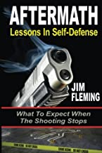 AFTERMATH: Lessons In-Self Defense: What To Expect When the Shooting Stops