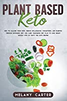 Plant Based Keto: How to cleanse your body, reduce inflammation, cholesterol and diabetes through ketogenic diet. Low carb vegetarian diet plan to lose weight quickly with 30 tasty veg keto recipes.