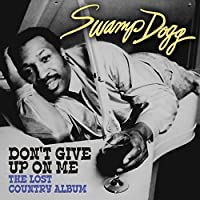 Don't Give Up On Me - The Lost Country Album (Digitally Remastered) by Swamp Dogg (2014-05-03)