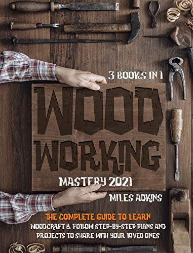 Compare Textbook Prices for WOODWORKING MASTERY 2021 3 books in 1: The Complete Guide For Beginners To Learn Woodcraft & Follow Step-By-Step Plans And Projects to Share With Your Loved Ones  ISBN 9781801768870 by Adkins, Miles