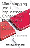 Microblogging and its implications to Chinese civil society and the urban public sphere: A case study of Sina...